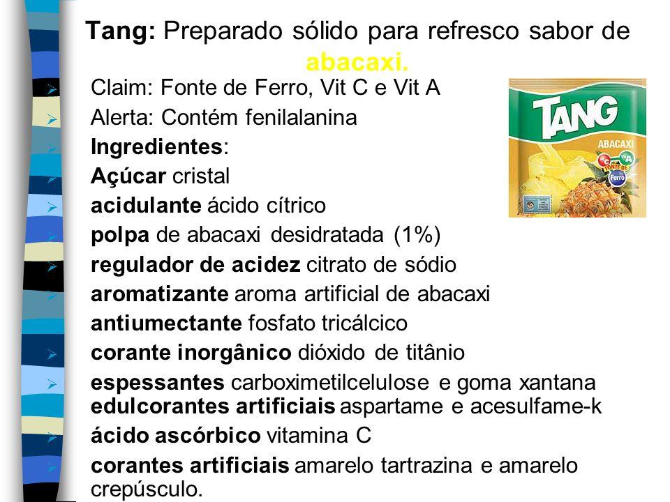 Tang: Preparado sólido para refresco sabor de abacaxi.