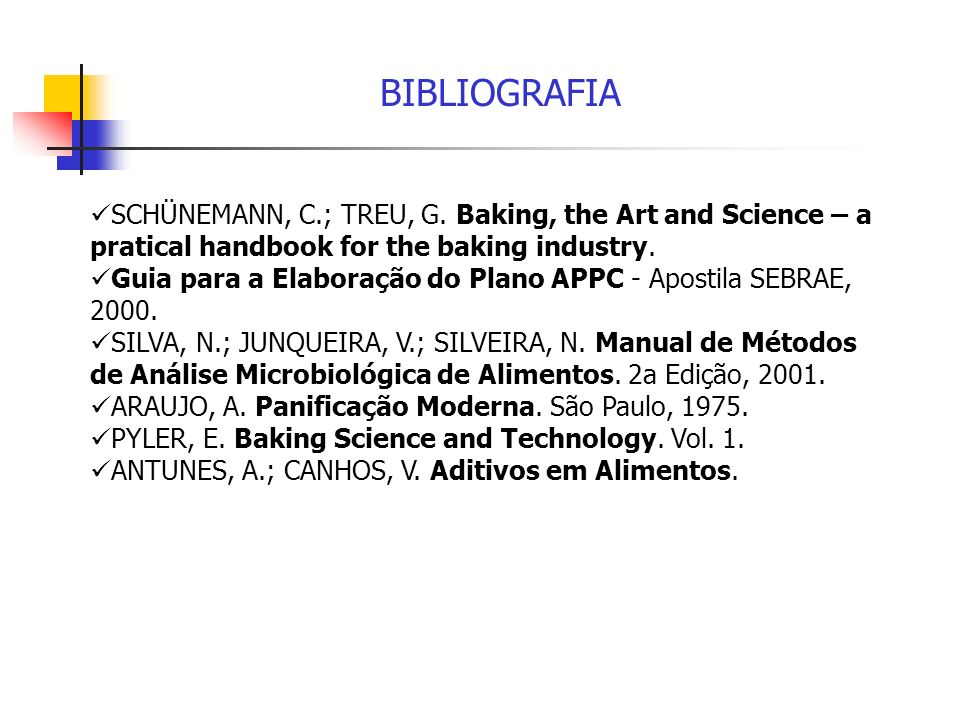 BIBLIOGRAFIA SCHÜNEMANN, C.; TREU, G. Baking, the Art and Science – a pratical handbook for the baking industry.