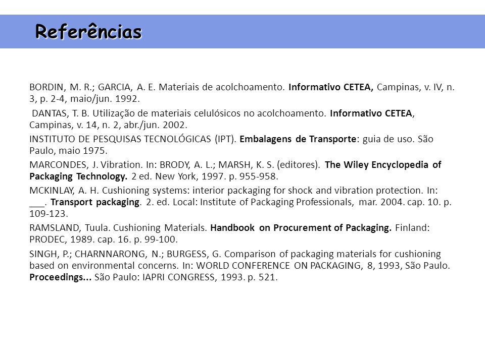 Referências BORDIN, M. R.; GARCIA, A. E. Materiais de acolchoamento. Informativo CETEA, Campinas, v. IV, n. 3, p. 2-4, maio/jun. 1992.