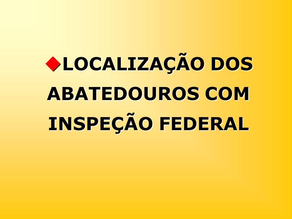LOCALIZAÇÃO DOS ABATEDOUROS COM INSPEÇÃO FEDERAL