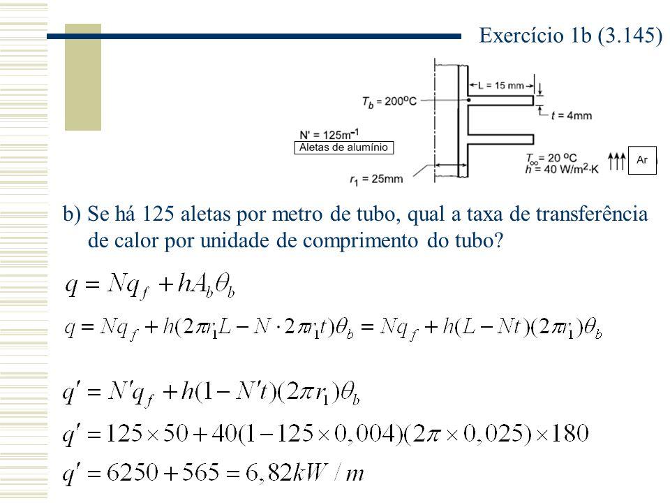 Exercício 1b (3.145) b) Se há 125 aletas por metro de tubo, qual a taxa de transferência de calor por unidade de comprimento do tubo