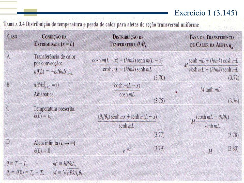 Exercício 1 (3.145) Considerações: - Regime estacionário. - Condução unidimensional radial em aletas.