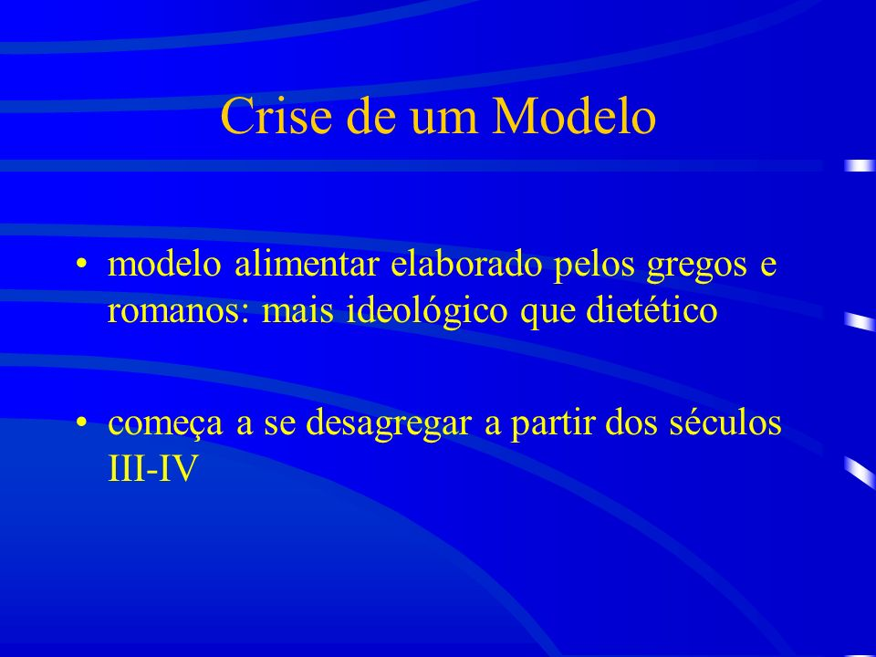 Crise de um Modelo modelo alimentar elaborado pelos gregos e romanos: mais ideológico que dietético.