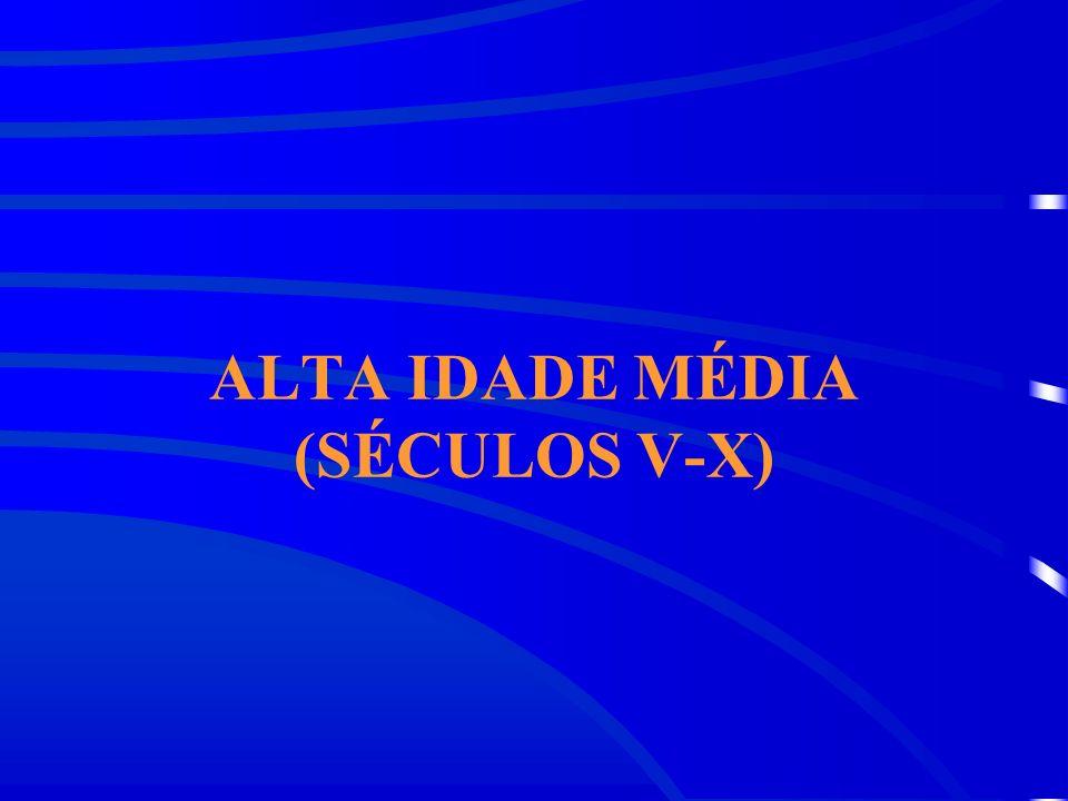 ALTA IDADE MÉDIA (SÉCULOS V-X)