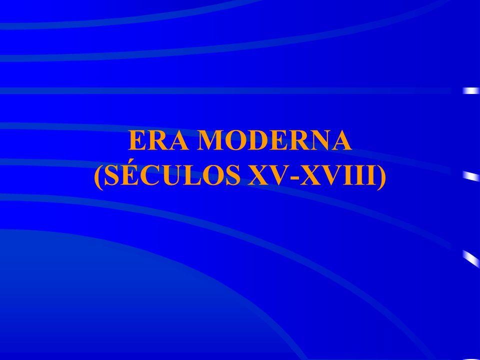 ERA MODERNA (SÉCULOS XV-XVIII)