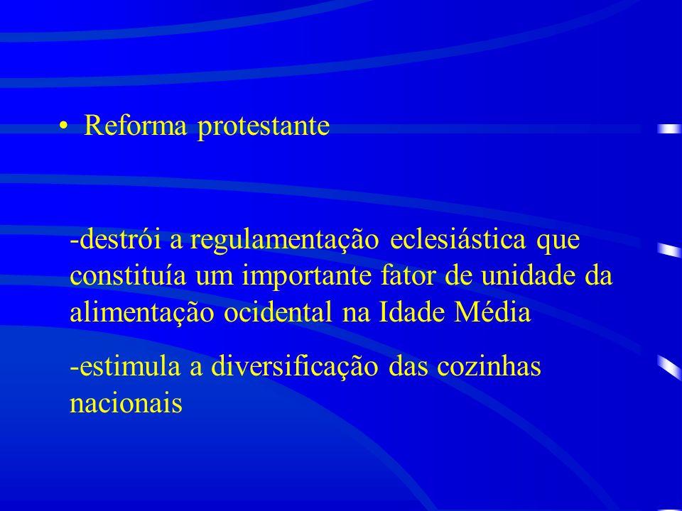 Reforma protestante destrói a regulamentação eclesiástica que constituía um importante fator de unidade da alimentação ocidental na Idade Média.