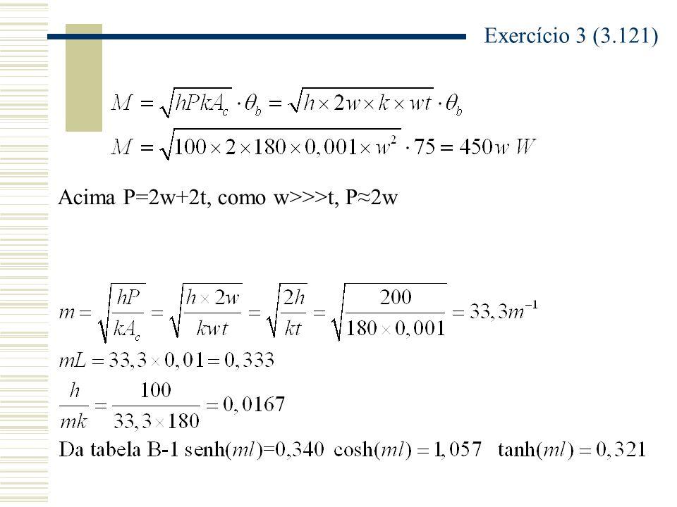 Exercício 3 (3.121) Acima P=2w+2t, como w>>>t, P≈2w