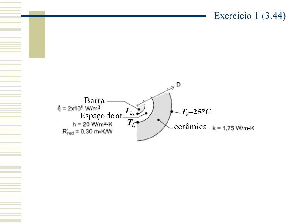 Exercício 1 (3.44) Barra Tb, Te=25°C Espaço de ar Ti, cerâmica