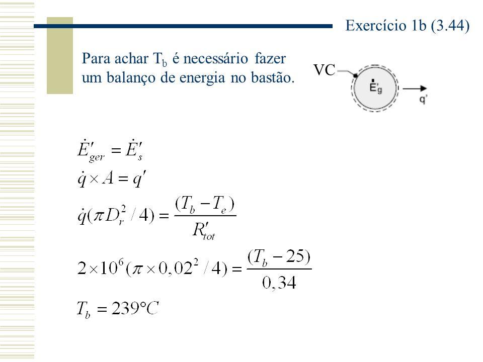 Exercício 1b (3.44) Para achar Tb é necessário fazer um balanço de energia no bastão. VC