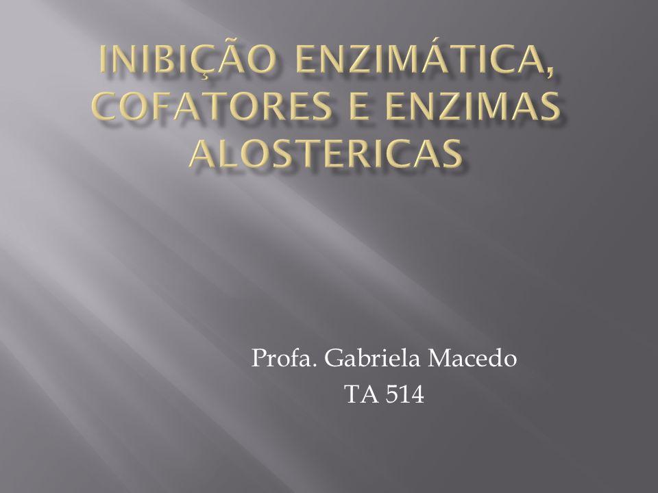 Inibição enzimática, cofatores e Enzimas alostericas