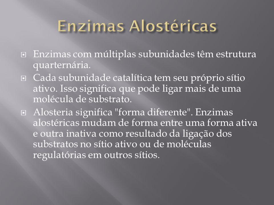 Enzimas Alostéricas Enzimas com múltiplas subunidades têm estrutura quarternária.