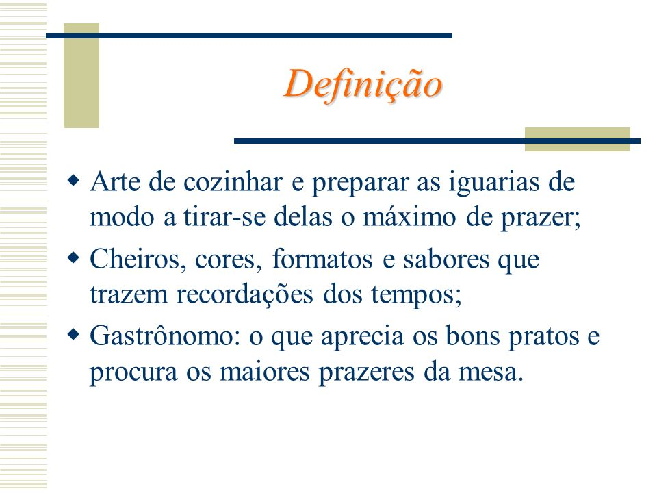 Definição Arte de cozinhar e preparar as iguarias de modo a tirar-se delas o máximo de prazer;