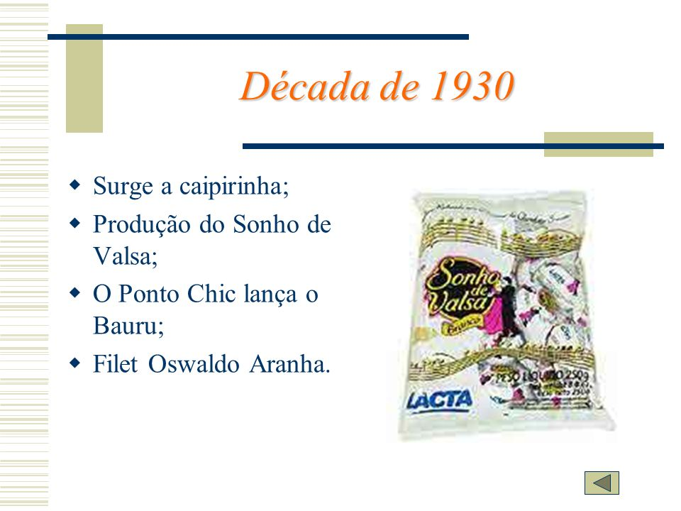 Década de 1930 Surge a caipirinha; Produção do Sonho de Valsa;