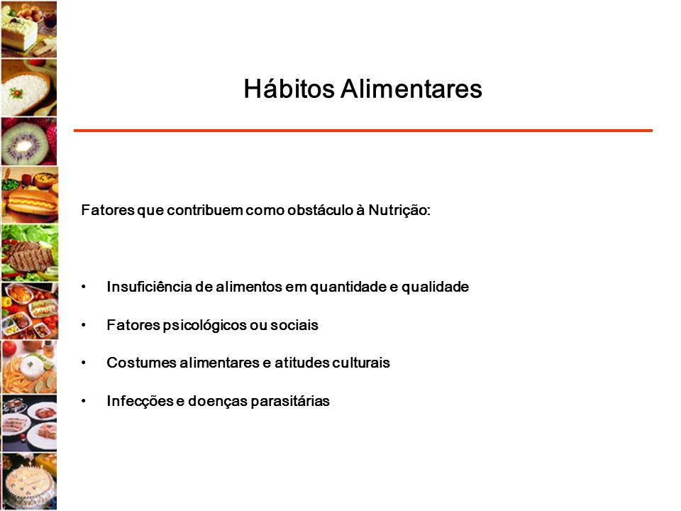 Hábitos Alimentares Fatores que contribuem como obstáculo à Nutrição: