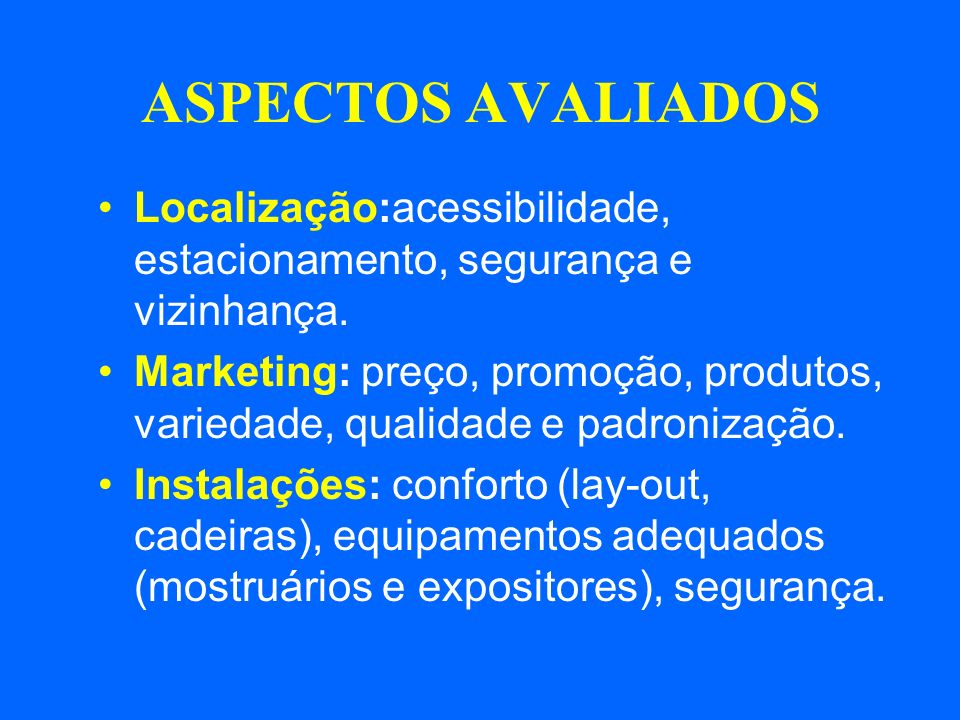 ASPECTOS AVALIADOS Localização:acessibilidade, estacionamento, segurança e vizinhança.