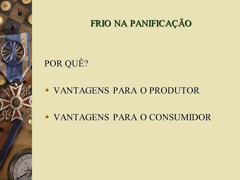 FRIO NA PANIFICAÇÃO POR QUÊ VANTAGENS PARA O PRODUTOR VANTAGENS PARA O CONSUMIDOR