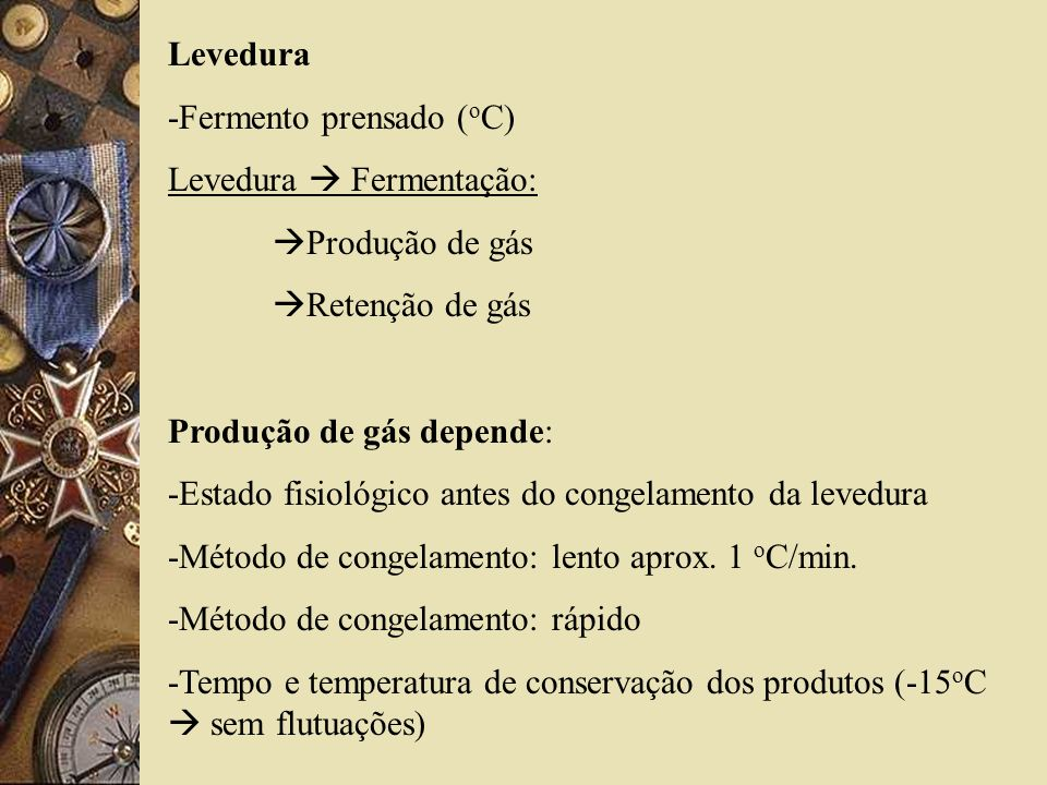 Levedura -Fermento prensado (oC) Levedura  Fermentação: Produção de gás. Retenção de gás. Produção de gás depende: