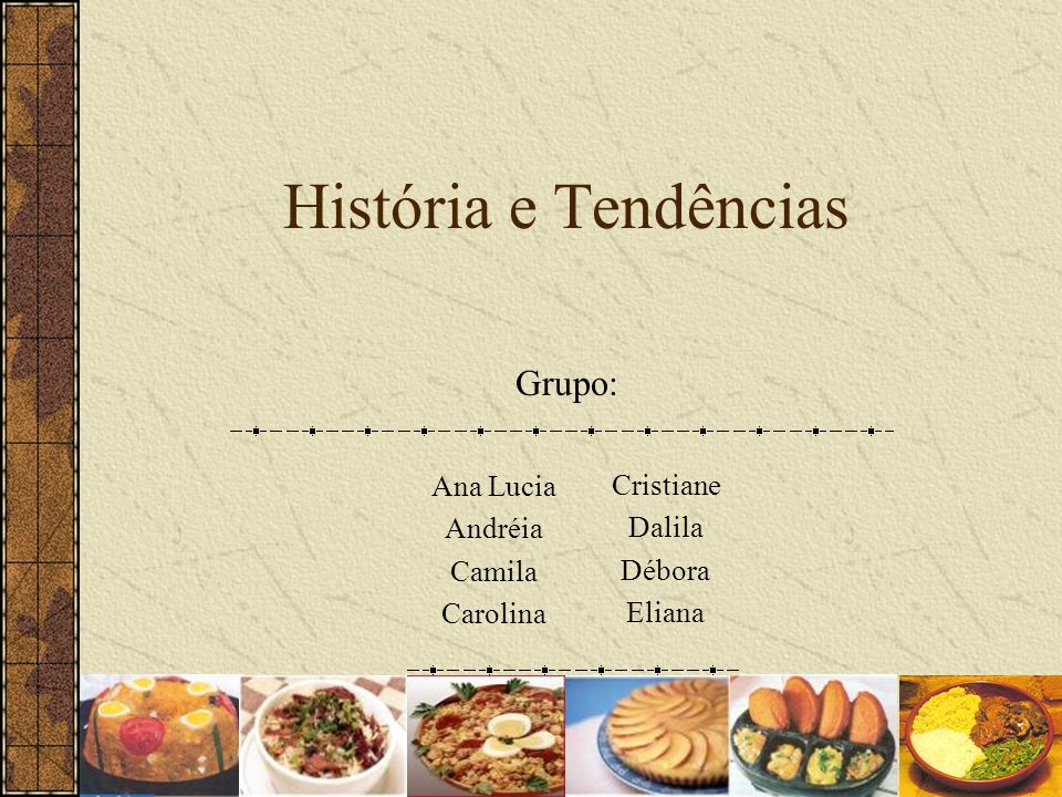 História e Tendências Grupo: Ana Lucia Cristiane Andréia Dalila Camila
