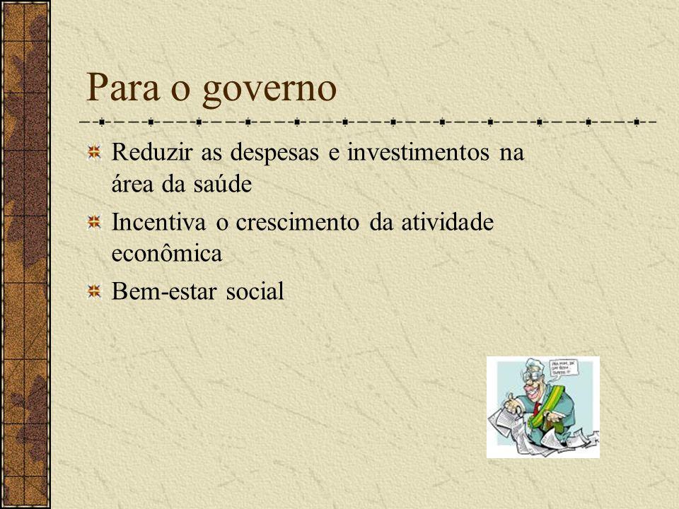 Para o governo Reduzir as despesas e investimentos na área da saúde
