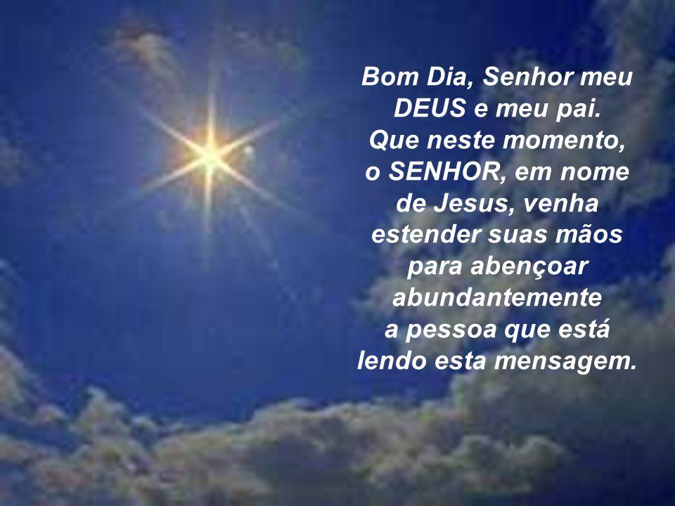 Bom Dia Princesa Do Senhor: Bom Dia, Senhor Meu DEUS E Meu Pai