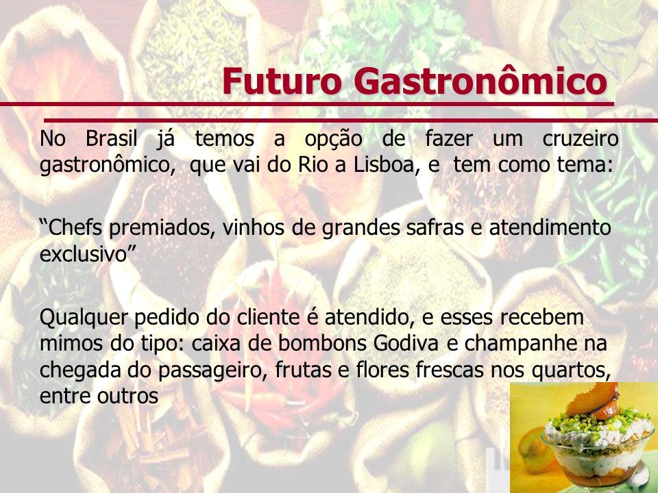 Futuro Gastronômico No Brasil já temos a opção de fazer um cruzeiro gastronômico, que vai do Rio a Lisboa, e tem como tema: