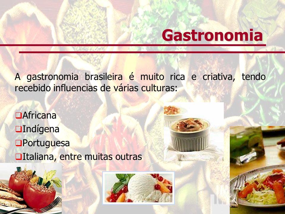 Gastronomia A gastronomia brasileira é muito rica e criativa, tendo recebido influencias de várias culturas: