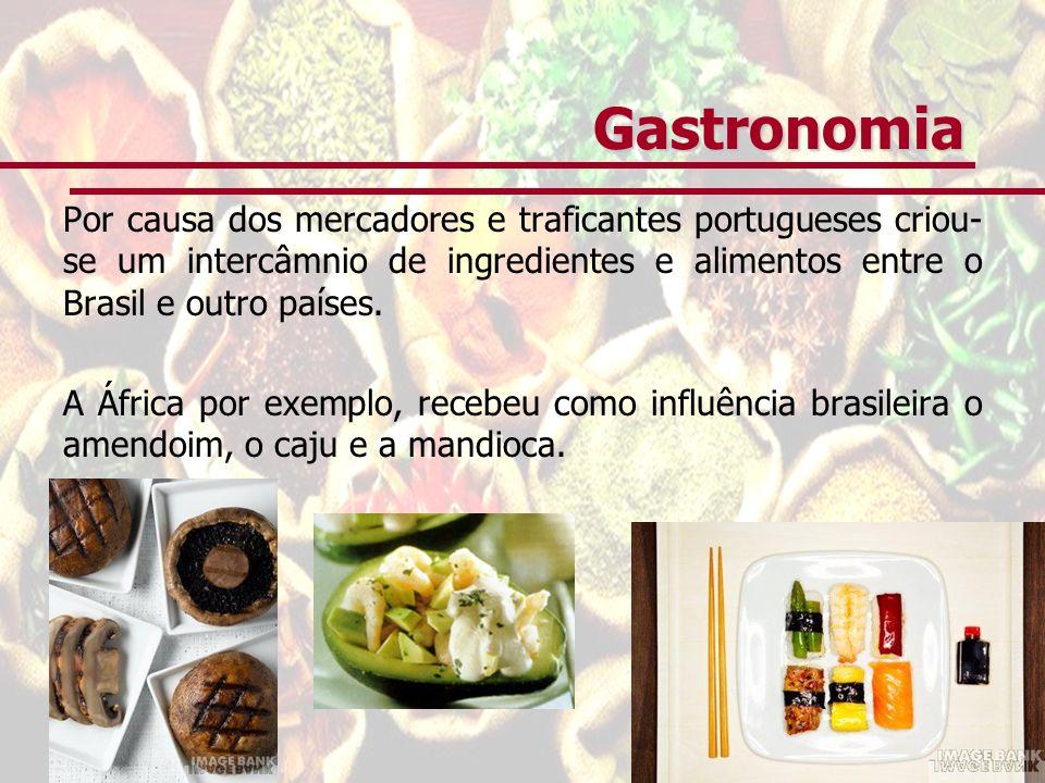 Gastronomia Por causa dos mercadores e traficantes portugueses criou-se um intercâmnio de ingredientes e alimentos entre o Brasil e outro países.