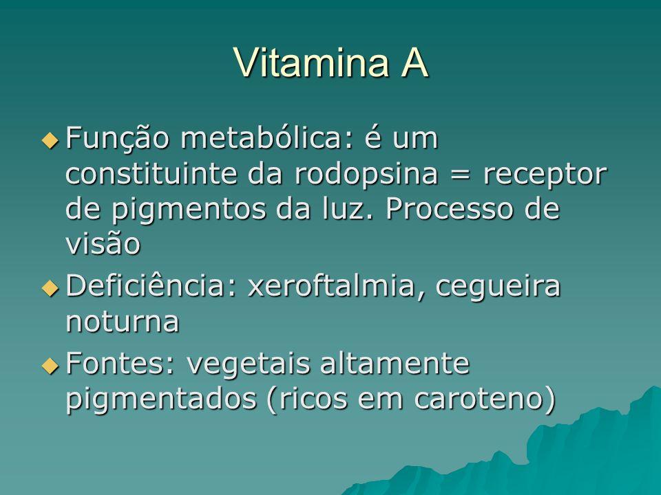 Vitamina A Função metabólica: é um constituinte da rodopsina = receptor de pigmentos da luz. Processo de visão.