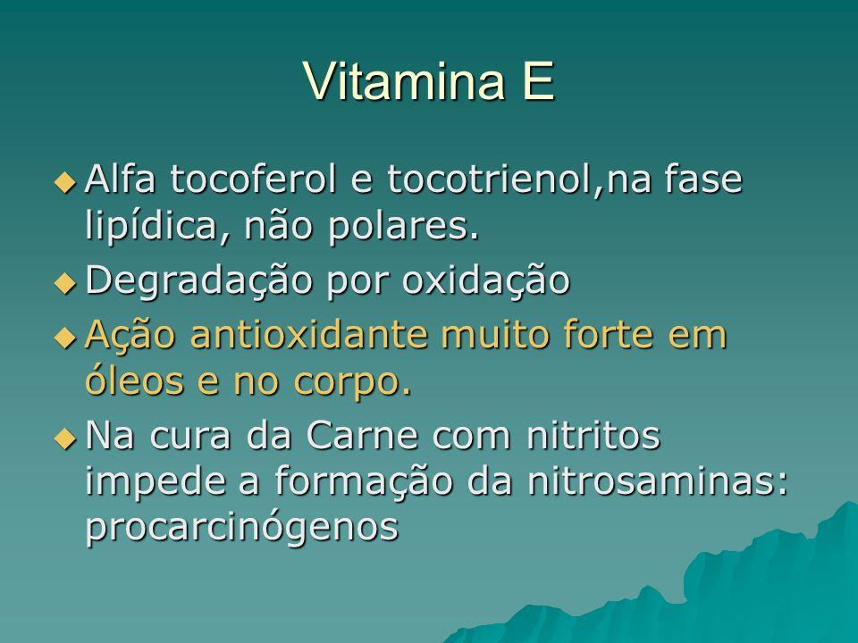 Vitamina E Alfa tocoferol e tocotrienol,na fase lipídica, não polares.