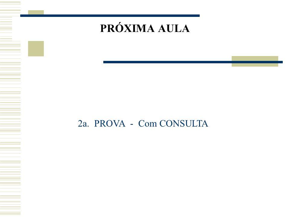 PRÓXIMA AULA 2a. PROVA - Com CONSULTA