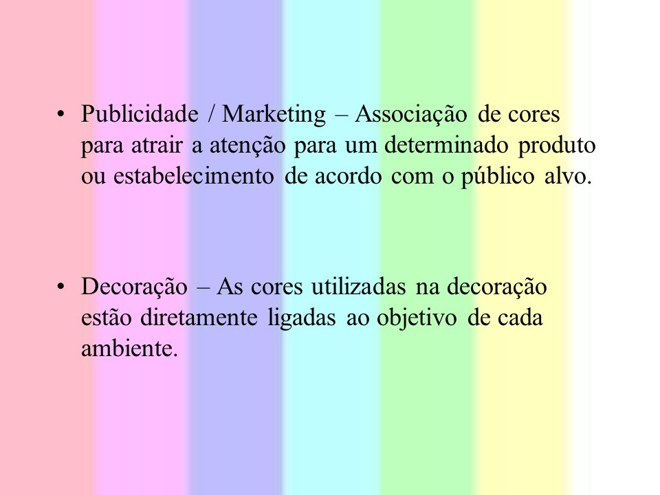 Publicidade / Marketing – Associação de cores para atrair a atenção para um determinado produto ou estabelecimento de acordo com o público alvo.