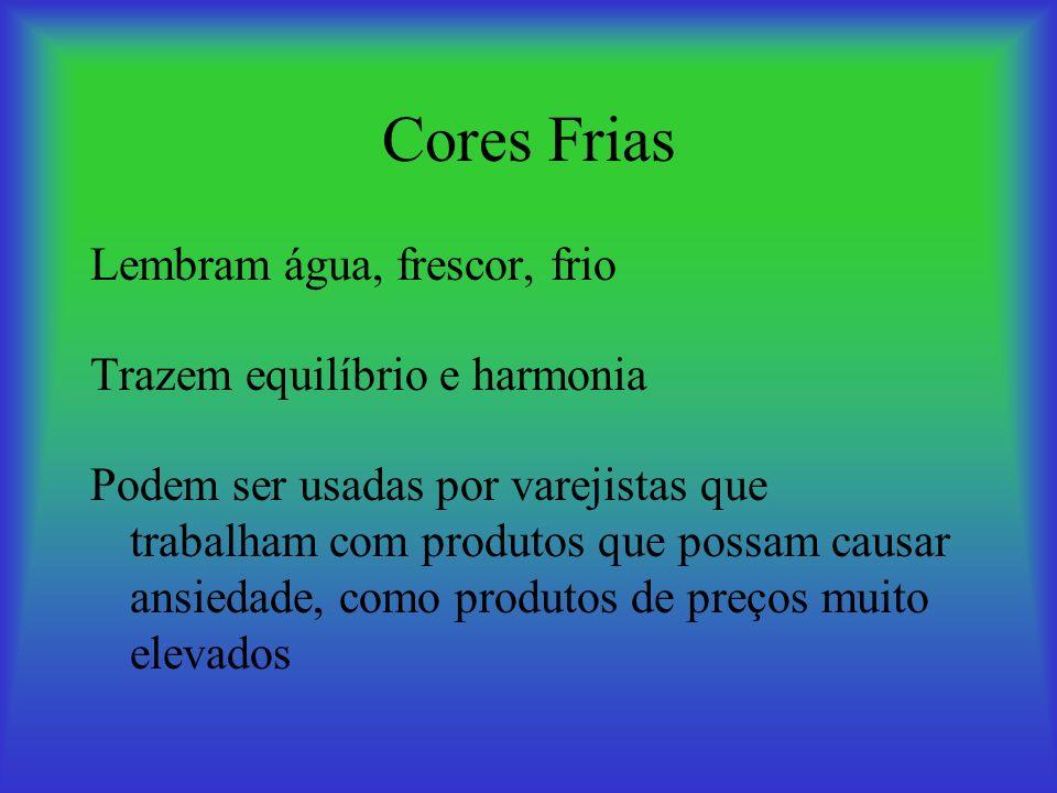 Cores Frias Lembram água, frescor, frio Trazem equilíbrio e harmonia