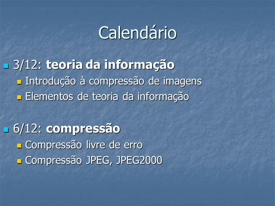 Calendário 3/12: teoria da informação 6/12: compressão