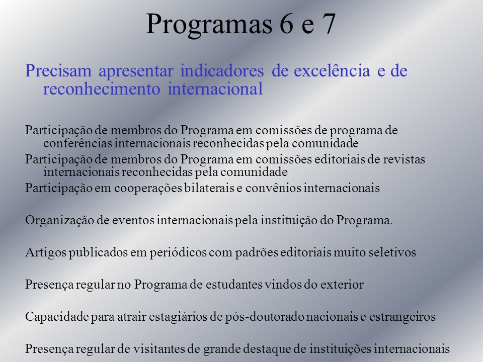 Programas 6 e 7 Precisam apresentar indicadores de excelência e de reconhecimento internacional.