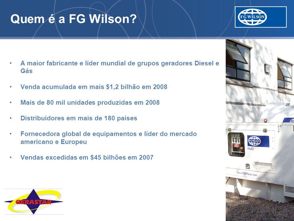 Quem é a FG Wilson A maior fabricante e líder mundial de grupos geradores Diesel e. Gás. Venda acumulada em mais $1,2 bilhão em 2008.