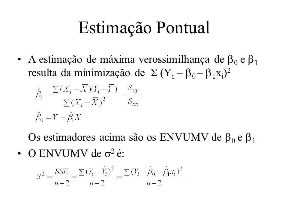 Estimação PontualA estimação de máxima verossimilhança de b0 e b1 resulta da minimização de S (Yi – b0 – b1xi)2.