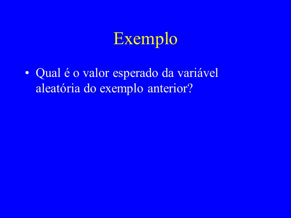 Exemplo Qual é o valor esperado da variável aleatória do exemplo anterior