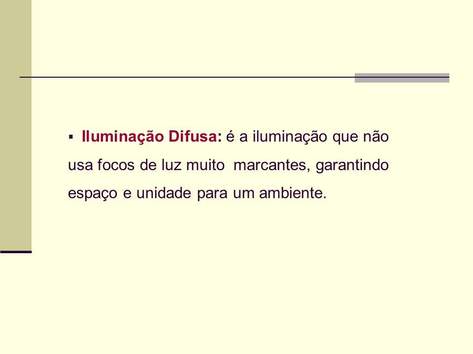 Iluminação Difusa: é a iluminação que não usa focos de luz muito marcantes, garantindo espaço e unidade para um ambiente.