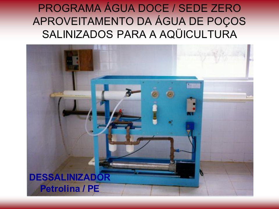 PROGRAMA ÁGUA DOCE / SEDE ZERO APROVEITAMENTO DA ÁGUA DE POÇOS SALINIZADOS PARA A AQÜICULTURA