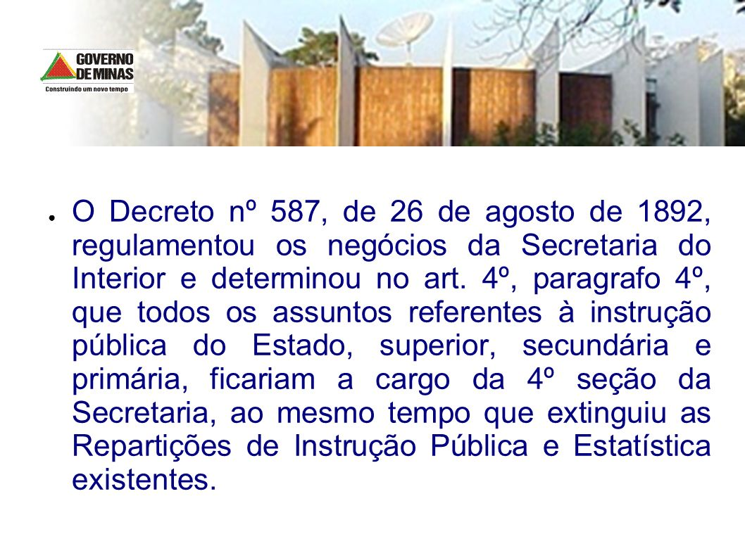 O Decreto nº 587, de 26 de agosto de 1892, regulamentou os negócios da Secretaria do Interior e determinou no art.