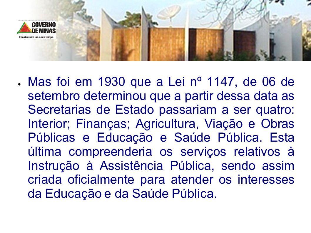 Mas foi em 1930 que a Lei nº 1147, de 06 de setembro determinou que a partir dessa data as Secretarias de Estado passariam a ser quatro: Interior; Finanças; Agricultura, Viação e Obras Públicas e Educação e Saúde Pública.