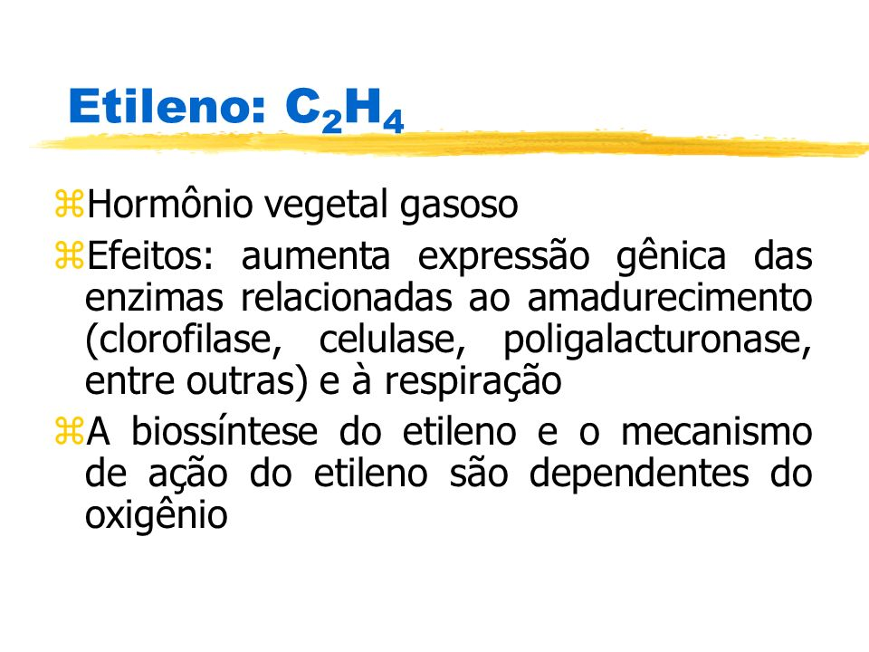 Etileno: C2H4 Hormônio vegetal gasoso