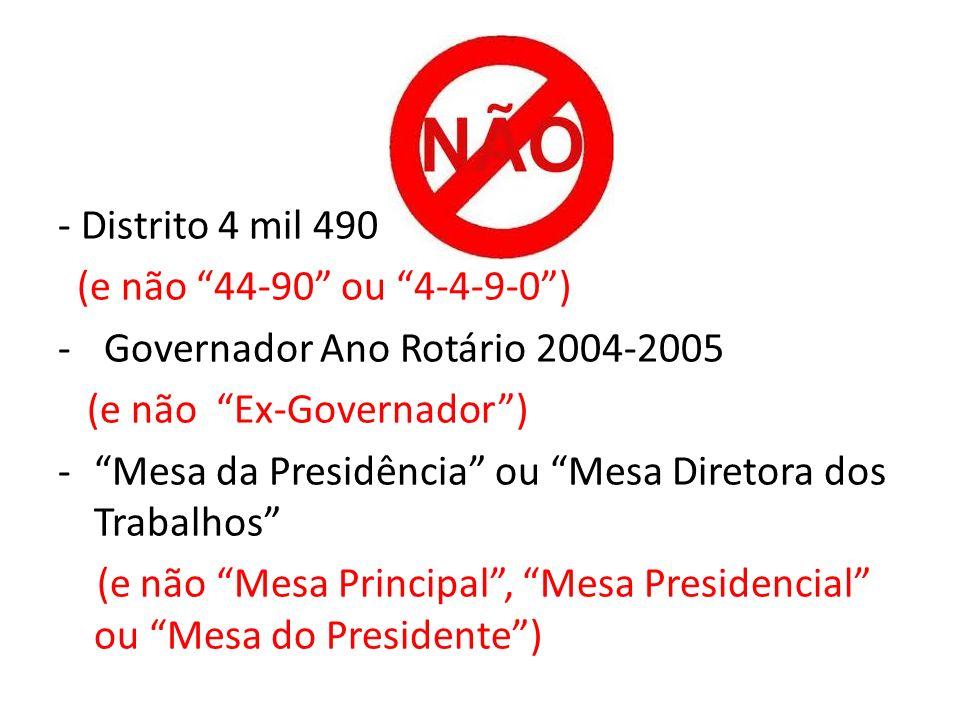- Distrito 4 mil 490 (e não 44-90 ou 4-4-9-0 ) Governador Ano Rotário 2004-2005. (e não Ex-Governador )
