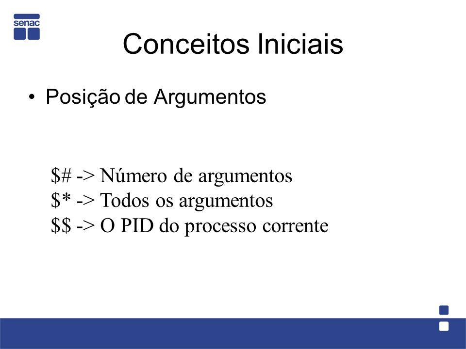 Conceitos Iniciais Posição de Argumentos $# -> Número de argumentos