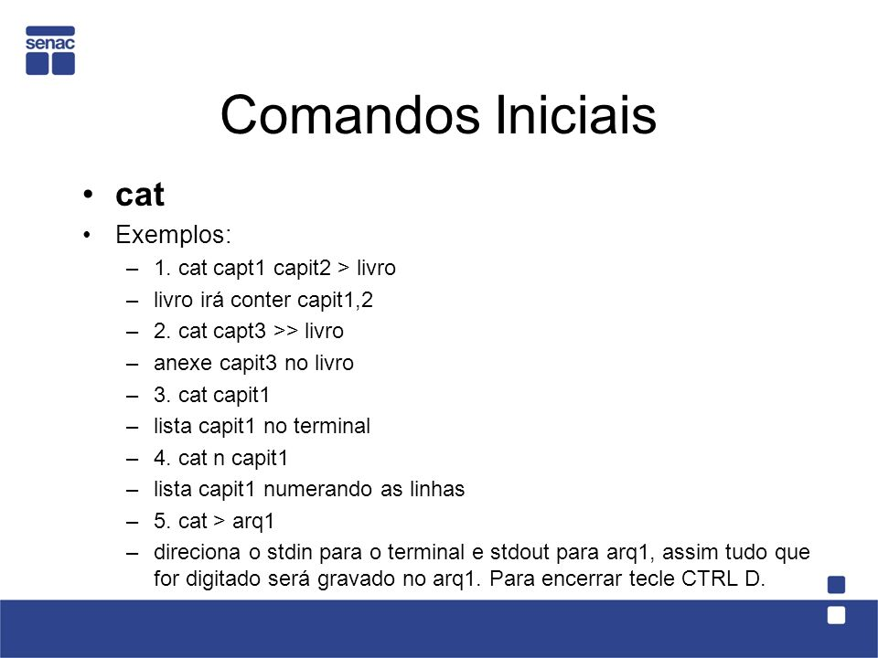 Comandos Iniciais cat Exemplos: 1. cat capt1 capit2 > livro