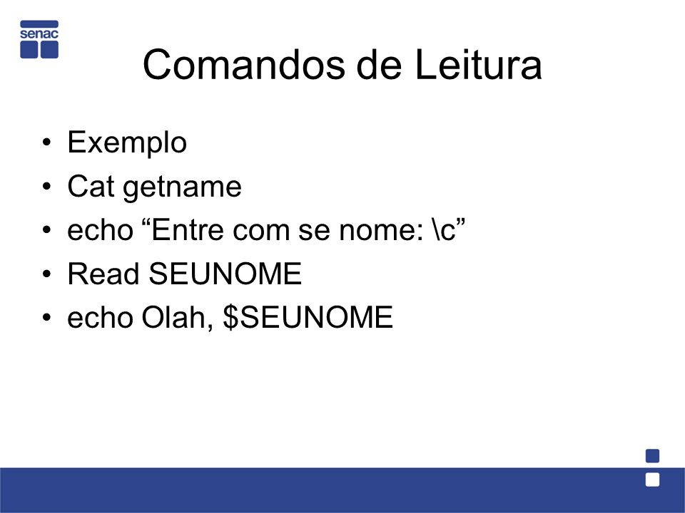 Comandos de Leitura Exemplo Cat getname echo Entre com se nome: \c