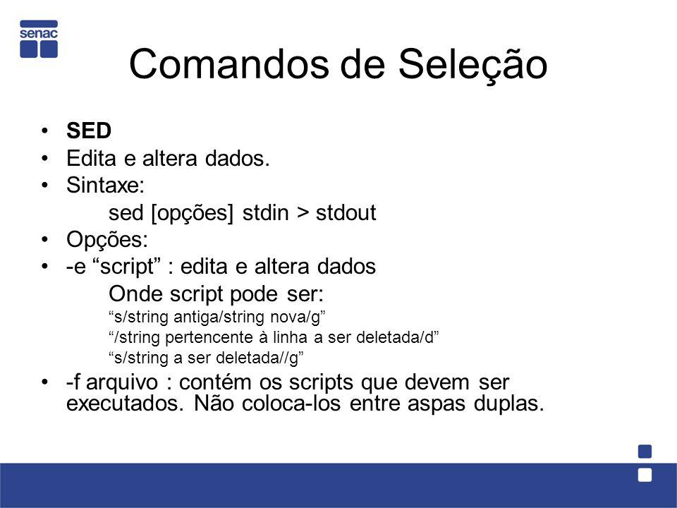 Comandos de Seleção SED Edita e altera dados. Sintaxe: