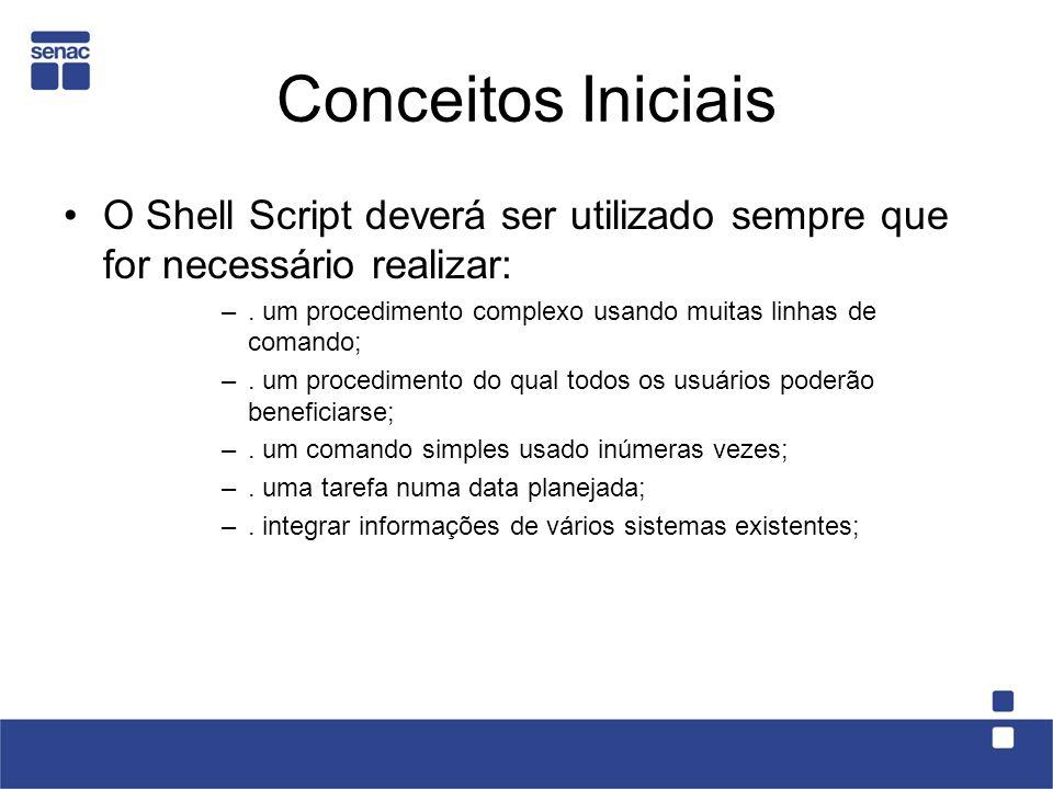 Conceitos Iniciais O Shell Script deverá ser utilizado sempre que for necessário realizar: