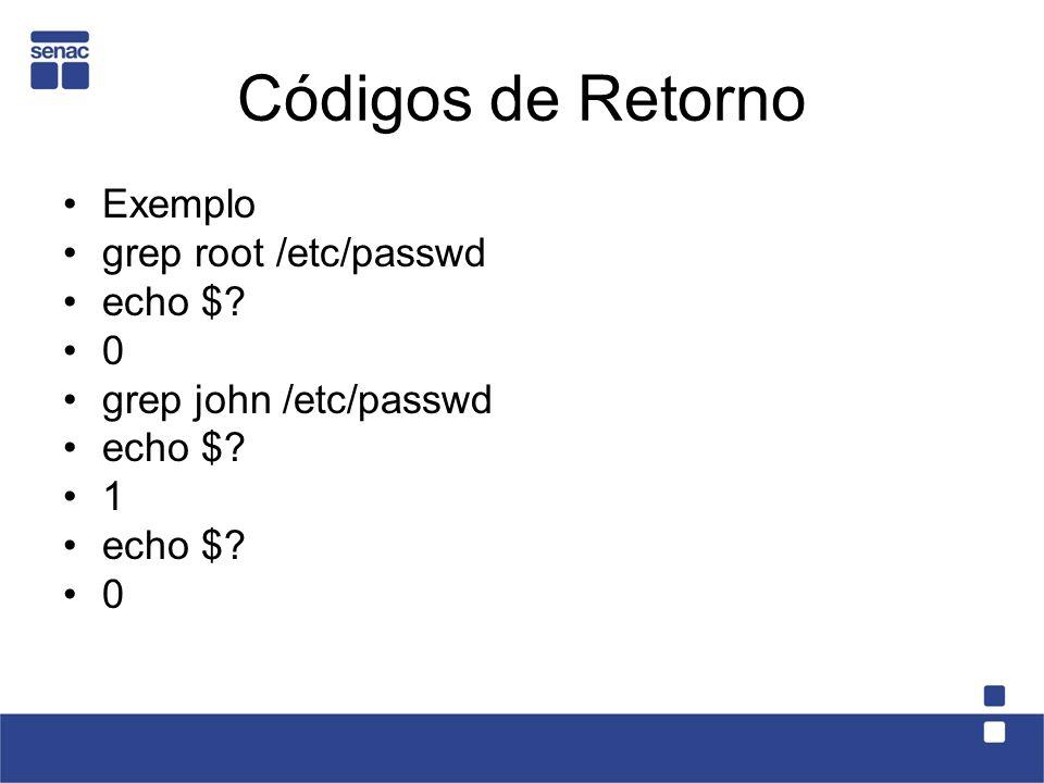 Códigos de Retorno Exemplo grep root /etc/passwd echo $