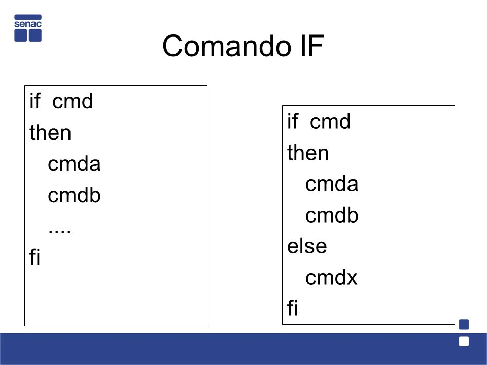 Comando IF if cmd then if cmd cmda then cmdb cmda .... cmdb fi else
